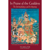 In Praise of the Goddess: The Devimahatmya and its Meaning by Kali Devadatta, 9780892540808