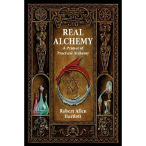 Real Alchemy: A Primer of Practical Alchemy by Capt. Robert Allen Bartlett, 9780892541508