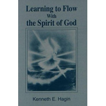 Learning to Flow with the Spirit of God by Kenneth E Hagin, 9780892762705
