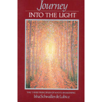 Journey into the Light: The Three Principles of Man's Awakening by Isha Schwaller De Lubicz, 9780892810383