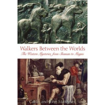 Walkers Between Worlds: The Western Tradition from Shaman to Magus by Caitlin Matthews, 9780892810918