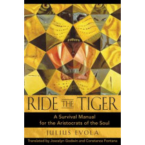 Ride the Tiger: A Survival Manual for the Aristocrats of the Soul by Julius Evola, 9780892811250
