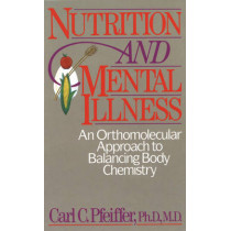 Nutrition and Mental Illness: An Orthomolecular Approach to Balancing Body Chemistry by Carl C. Pfeiffer, 9780892812264