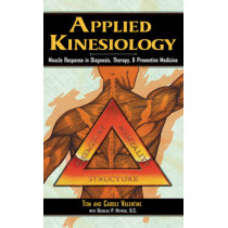 Applied Kinesiology: Muscle Response in Diagnosis Therapy and Preventive Medicine by Tom Valentine, 9780892813285