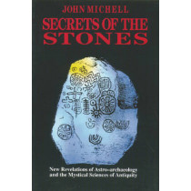 Secrets of the Stones: New Revelations of Astro-Archaeology and the Mystical Sciences of Antiquity by John Michell, 9780892813377