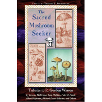 The Sacred Mushroom Seeker: Tributes to R.Gordon Wasson by Terence Mckenna, Joan Halifax, Peter Furst, Albert Hofmann, Richard Evans Schultes and Others by Thomas J. Riedlinger, 9780892813384