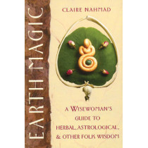 Earth Magic: A Wisewoman's Guide to Herbal, Astrological, and Other Folk Wisdom by Claire Nahmad, 9780892814244