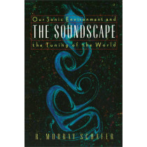 Soundscape: Our Sonic Environment and the Tuning of the World by R. Murray Schafer, 9780892814558