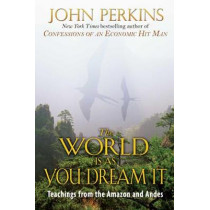 The World is as You Dream it: Teachings from the Amazon and Andes by John Perkins, 9780892814596