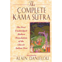 Kama Sutra: The First Unabridged Modern Translation of the Classic Indian Text by Vatsyayana Mallanaga, 9780892814923