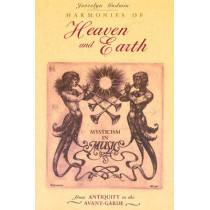 Harmonies of Heaven and Earth: Mysticism in Music from Antiquity to the Avant-Garde by Joscelyn Godwin, 9780892815005
