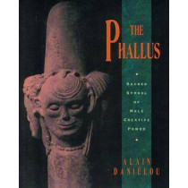 The Phallus: Sacred Symbol of the Male Creative Power by Alain Danielou, 9780892815562