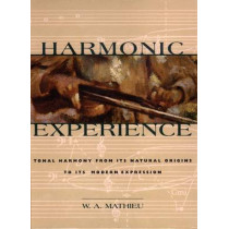 Harmonic Experience: Tonal Harmony from its Natural Origins to its Modern Expression by W.A. Mathieu, 9780892815609