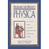 Hildegard Von Bingen's Physica: The Complete English Translation of Her Classic Work on Health and Healing by Saint Hildegard, 9780892816613
