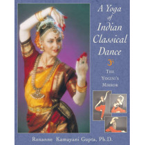 The Yoga of Indian Classical Dance: The Yogini's Mirror by Roxanne Kamayani Gupta, 9780892817658