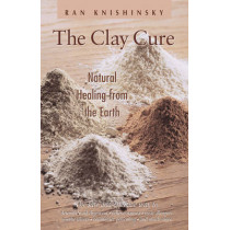 Clay Cure: Natural Healing from the Earth by Ran Knishinsky, 9780892817757