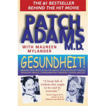 Gesundheit!: Bringing Good Health to You, the Medical System, and Society Through Physician Service, Complementary Therapies, Humor, and Joy by Patch Adams, 9780892817818
