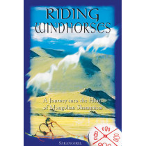 Riding Windhorses: A Journey into the Heart of Mongolian Shamanism by Sarangerel Odigan, 9780892818082