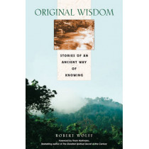 Original Wisdom: Stories of an Ancient Way of Knowing by Robert Wolff, 9780892818662