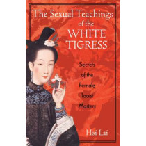 The Sexual Teachings of the White Tigress: Secrets of the Female Taoist Masters by Hsi Lai, 9780892818686