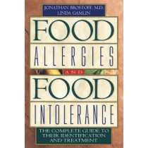 Food Allergies and Food Intolerance: The Complete Guide to Their Identification and Treatment by Jonathan Brostoff, 9780892818754
