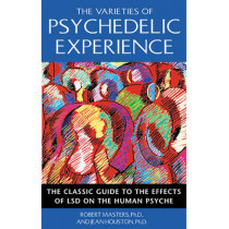 The Varieties of Psychedelic Experience: The Classic Guide to the Effects of LSD on the Human Psyche by Robert Masters, 9780892818976