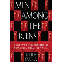 Men Among the Ruins: Post-War Reflections of a Radical Traditionalist by Julius Evola, 9780892819058