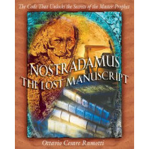 Nostradamus: the Lost Manuscript: The Code That Unlocks the Secrets of the Master Prophet by Ottavio Cesare Ramotti, 9780892819157
