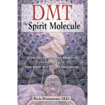Dmt : the Spririt Molecule: A Doctors Revolutionary Research into the Biology of out-of-Body Near-Death and Mystical Experiences, 9780892819270