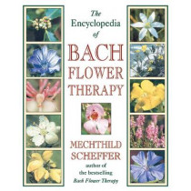 The Encyclopaedia of Bach Flower Therapy by Mechtild Scheffer, 9780892819416