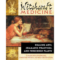 Witchcraft Medicine: Healing Arts Shamanic Practices and Forbidden Plants by Claudia Muller-Ebeling, 9780892819713