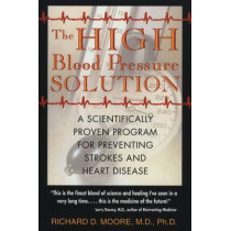The High Blood Pressure Solution: A Natural Program for Preventing Strokes and Heart Disease by Richard D. Moore, 9780892819751