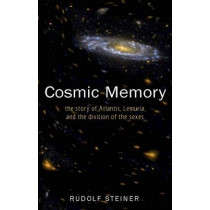 Cosmic Memory: The Story of Atlantis, Lemuria and the Division of the Sexes by Rudolf Steiner, 9780893452278
