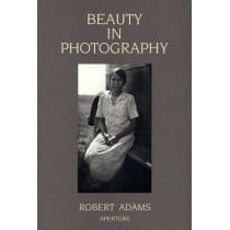 Beauty in Photography: Essays in Defense of Traditional Values by Bruce Adams, 9780893813680