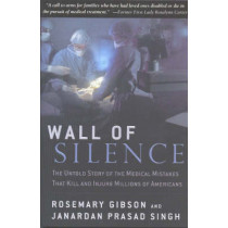 Wall of Silence: The Untold Story of the Medical Mistakes That Kill and Injure Millions of Americans by Rosemary M. Gibson, 9780895261120
