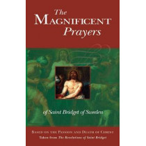 The Magnificent Prayers of Saint Bridget of Sweden: Based on the Passion and Death of Our Lord and Savior Jesus Christ by Bridget of Sweden, 9780895552204