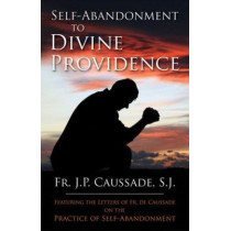 Self-Abandonment to Divine Providence by Jean-Pierre De Caussade, 9780895553126