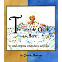 The Divine Child and the Hero: Inner Meaning in Children's Literature by Claudio Naranjo, 9780895561091