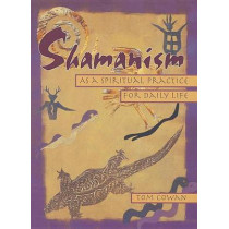 Shamanism As Spiritual Practice by Thomas Cowan, 9780895948380