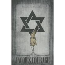 Jacob's Courage: A Holocaust Love Story by Charles S Weinblatt, 9780896729452