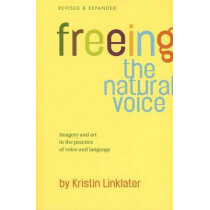 Freeing the Natural Voice: Imagery and Art in the Practice of Voice and Language by Kristin Linklater, 9780896762503