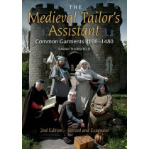The Medieval Tailor's Assistant, 2nd Edition: Common Garments 1100-1480 (Revised and Expanded) by Sarah Thursfield, 9780896762954