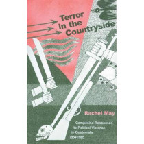 Terror In Countryside: Campesino Responses to Political Violence in Guatemala, 1954-1985 by Rachel A. May, 9780896802179