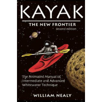 Kayak: The New Frontier: The Animated Manual of Intermediate and Advanced Whitewater Technique by William Nealy, 9780897325899