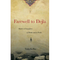 Farewell to Dejla: Stories of Iraqi Jews at Home and in Exile by Tova Sadka, 9780897335812