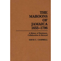 The Maroons of Jamaica: A History of Resistance, Collaboration and Betrayal by Mavis Christine Campbell, 9780897891486