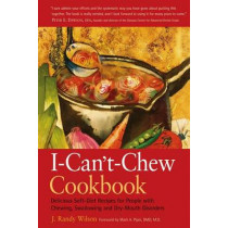 The I Can't Chew Cookbook: Delicious Soft-Diet Recipes for People with Chewing Swallowing and Dry-Mouth Disorders by J. Randy Wilson, 9780897934008