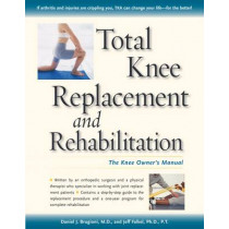 Total Knee Replacement and Rehabilitation: The Knee Owners Manual by Daniel Brugioni, 9780897934398