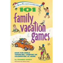 101 Family Vacation Games: Have Fun While Traveling, Camping, or Celebrating at Home by Shando Varda, 9780897934626