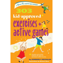 303 Kid-Approved Exercises and Active Games by Kimberly Wechsler, 9780897936194